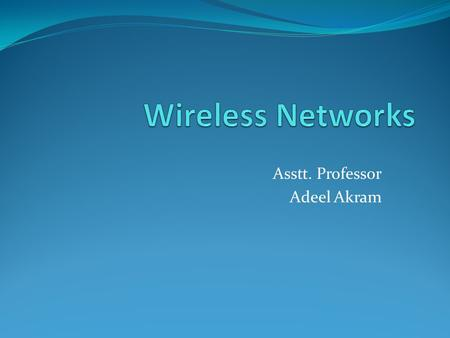 Asstt. Professor Adeel Akram. Infrastructure vs. multi-hop Infrastructure networks: One or several Access-Points (AP) connected to the wired network.