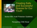 Creating Safe and Successful Spaces for Our Youth Section 800: Youth Protection Guidelines Recognizing Child Abuse © 2005 The University of CaliforniaCreated.