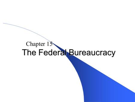 Pearson Education, Inc., Longman © 2008 The Federal Bureaucracy Chapter 15.