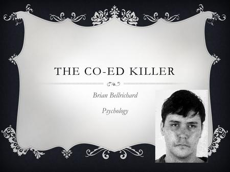 THE CO-ED KILLER Brian Bellrichard Psychology. BACKGROUND  Edmund Kemper was born in California in 1948.  He was very intelligent even at a young age.