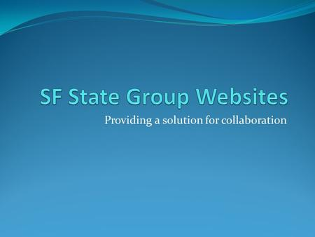 Providing a solution for collaboration. Group Sites Purpose/Mission Group sites are intended to foster collaboration amongst diverse groups for example.