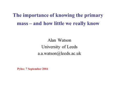 The importance of knowing the primary mass – and how little we really know Alan Watson University of Leeds Pylos: 7 September 2004.