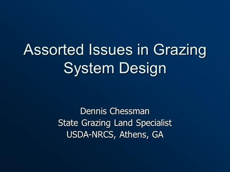Assorted Issues in Grazing System Design Dennis Chessman State Grazing Land Specialist USDA-NRCS, Athens, GA.
