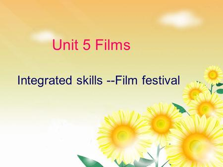 Unit 5 Films Integrated skills --Film festival. What types of films are they? romantic film 浪漫电影 science fiction film 科幻电影 documentary 记录片.
