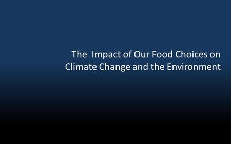 The Impact of Our Food Choices on Climate Change and the Environment.