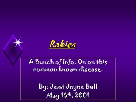 Rabies A Bunch of Info. On on this common known disease. By: Jessi Jayne Bull May 16 th, 2001.