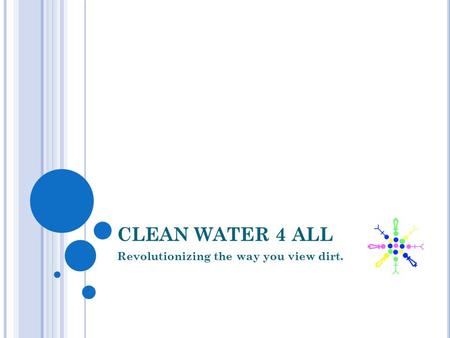 CLEAN WATER 4 ALL Revolutionizing the way you view dirt.