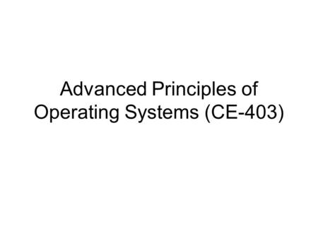 Advanced Principles of Operating Systems (CE-403).