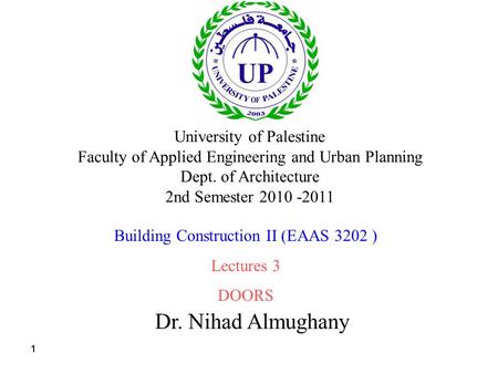 111 Dr. Nihad Almughany University of Palestine Faculty of Applied Engineering and Urban Planning Dept. of Architecture 2nd Semester 2010 -2011 Building.