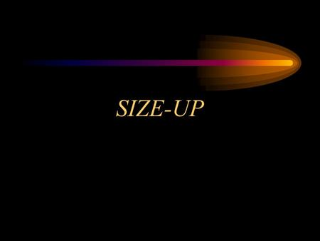 SIZE-UP. OBJECTIVE Describe the three phases of size-up and their relationship to problem identification. Three Phases of Size-up Phase one: Preincident.