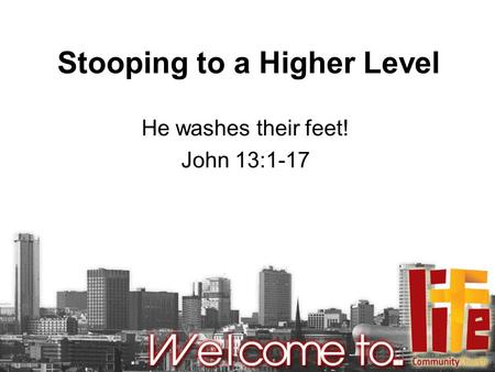 Stooping to a Higher Level He washes their feet! John 13:1-17.