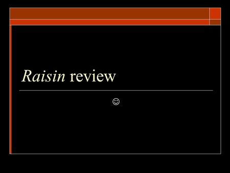 Raisin review. Fill in the blank  ______________ has friends over until late at night making everyone in the house cranky the next day.