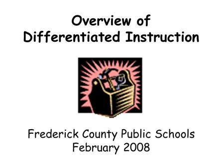 Overview of Differentiated Instruction Frederick County Public Schools February 2008.