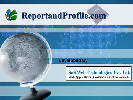 ReportandProfile.com Developed By. SnS Web Technologies What we are SnS web technologies Pvt Ltd is one of the website developing and service providing.