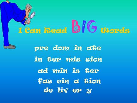 I Can Read BIG Words pre dom in ate in ter mis sion ad min is ter fas cin a tion de liv er y.
