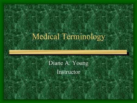 Medical Terminology Diane A. Young Instructor. Medical Terminology Medical language Majority of terms are based in Latin or Greek –Ex: herpes – based.