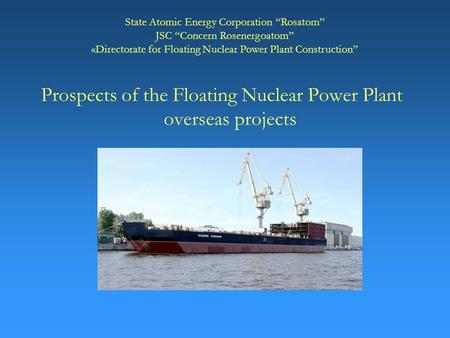 "1 Prospects of the Floating Nuclear Power Plant overseas projects State Atomic Energy Corporation ""Rosatom"" JSC ""Concern Rosenergoatom"" «Directorate for."