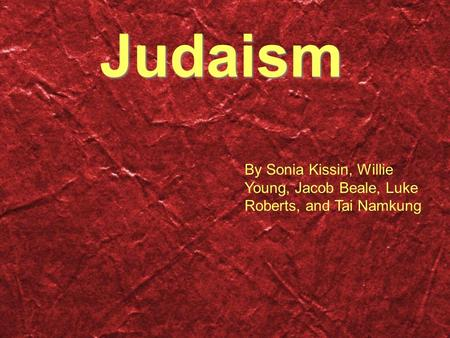 Judaism By Sonia Kissin, Willie Young, Jacob Beale, Luke Roberts, and Tai Namkung.