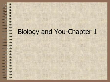 1 Biology and You-Chapter 1. 2 I. Themes of Biology A. Living Organisms have certain characteristics in common. 1. Biology is the study of life.