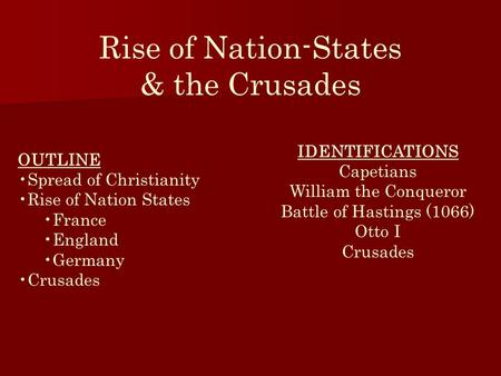 Rise of Nation-States & the Crusades OUTLINE Spread of Christianity Rise of Nation States France England Germany Crusades IDENTIFICATIONS Capetians William.