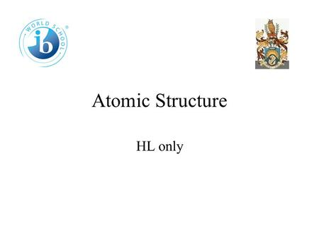 Atomic Structure HL only 12.1 Electron configuration The first ionisation energy is defined as the amount of energy required to remove one mole of electrons.