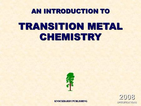 AN INTRODUCTION TO TRANSITION METAL CHEMISTRY KNOCKHARDY PUBLISHING 2008 SPECIFICATIONS.