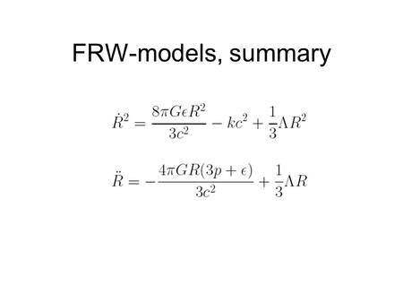FRW-models, summary. Properties of the Universe set by 3 parameters:  m,  ,  k of Which only 2 are Independent:  m +   +  k = 1.