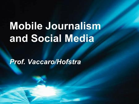 Mobile Journalism and Social Media Prof. Vaccaro/Hofstra.