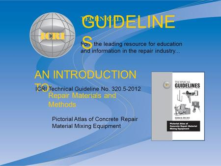 AN INTRODUCTION TO: from the leading resource for education and information in the repair industry... TECHNICAL GUIDELINE S Pictorial Atlas of Concrete.