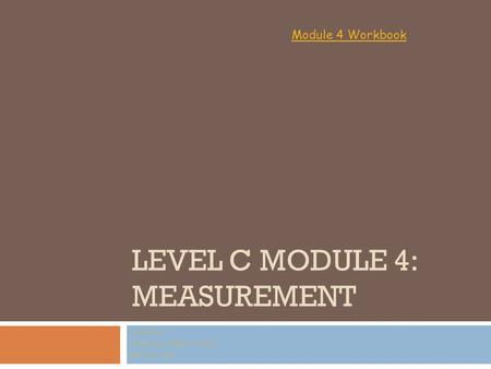 LEVEL C MODULE 4: MEASUREMENT Vocabulary Created by: Kristina M. Fuller February, 2010 Module 4 Workbook.