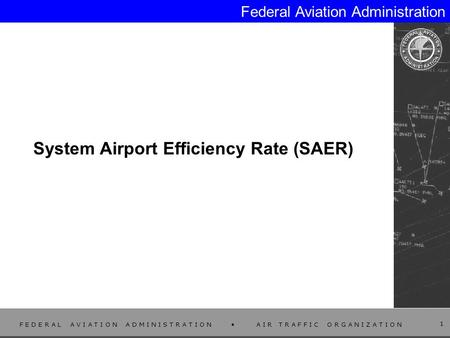 F E D E R A L A V I A T I O N A D M I N I S T R A T I O N A I R T R A F F I C O R G A N I Z A T I O N 1 Federal Aviation Administration System Airport.