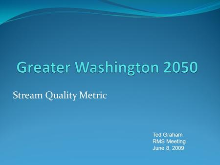 Stream Quality Metric Ted Graham RMS Meeting June 8, 2009.