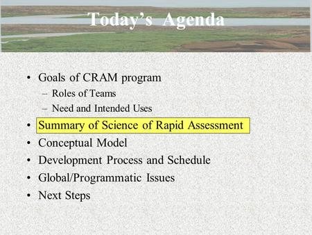 Goals of CRAM program –Roles of Teams –Need and Intended Uses Summary of Science of Rapid Assessment Conceptual Model Development Process and Schedule.