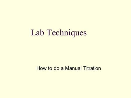 Lab Techniques How to do a Manual Titration. Rinse the inside of the Burette Rinse the burette with 2-3 cm 3 of water then with 2-3 cm 3 the solution.