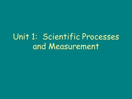 Unit 1: Scientific Processes and Measurement. Science: man made pursuit to understand natural phenomena Chemistry: study of matter.
