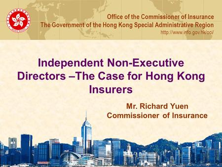 Independent Non-Executive Directors –The Case for Hong Kong Insurers Office of the Commissioner of Insurance The Government of the Hong Kong Special Administrative.