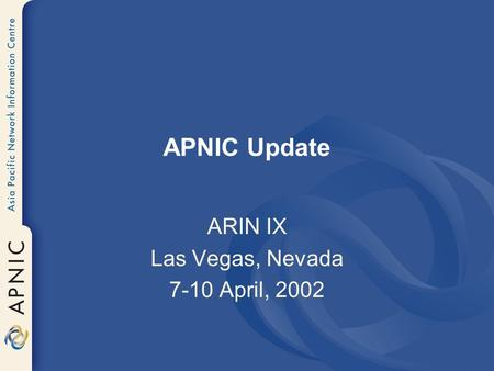 APNIC Update ARIN IX Las Vegas, Nevada 7-10 April, 2002.