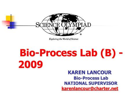 Bio-Process Lab (B) - 2009 Bio-Process Lab (B) - 2009 KAREN LANCOUR Bio-Process Lab NATIONAL SUPERVISOR NATIONAL SUPERVISOR