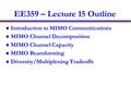 EE359 – Lecture 15 Outline Introduction to MIMO Communications MIMO Channel Decomposition MIMO Channel Capacity MIMO Beamforming Diversity/Multiplexing.