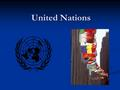 United Nations. History of U.N. Created in 1945 after WWII Created in 1945 after WWII International organization: International organization: Law Law.