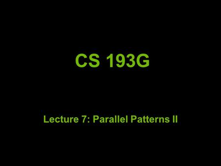 CS 193G Lecture 7: Parallel Patterns II. Overview Segmented Scan Sort Mapreduce Kernel Fusion.