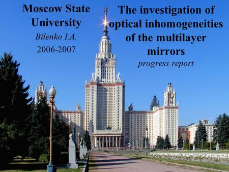 The investigation of optical inhomogeneities of the multilayer mirrors progress report Moscow State University Bilenko I.A. 2006-2007.