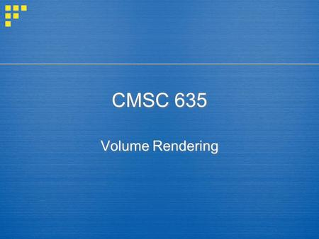 CMSC 635 Volume Rendering. Volume data  3D Scalar Field: F(x,y,z) = ?  Implicit functions  Voxel grid  Scalar data  Density  Temperature  Wind.