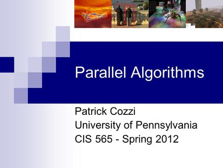 Parallel Algorithms Patrick Cozzi University of Pennsylvania CIS 565 - Spring 2012.