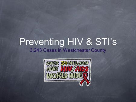 Preventing HIV & STI's 3,243 Cases in Westchester County.