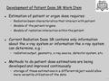 Development of Patient Dose SR Work Item l Estimation of patient or organ dose requires: Radiation beam characteristics that interact with patient Models.