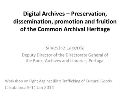 Digital Archives – Preservation, dissemination, promotion and fruition of the Common Archival Heritage Silvestre Lacerda Deputy Director of the Directorate.