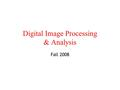 Digital Image Processing & Analysis Fall 2008. Outline Sampling and Quantization Image Transforms Discrete Cosine Transforms Image Operations Image Restoration.