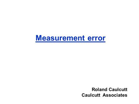 Measurement error Roland Caulcutt Caulcutt Associates.
