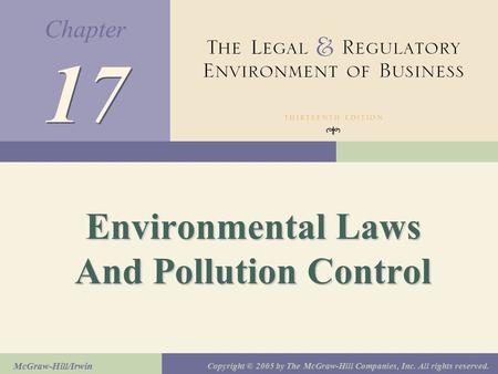 <strong>Chapter</strong> McGraw-Hill/Irwin Copyright © 2005 by The McGraw-Hill <strong>Companies</strong>, Inc. All rights reserved. 17 Environmental Laws And Pollution Control.